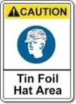 Tin Foil Hat Caution